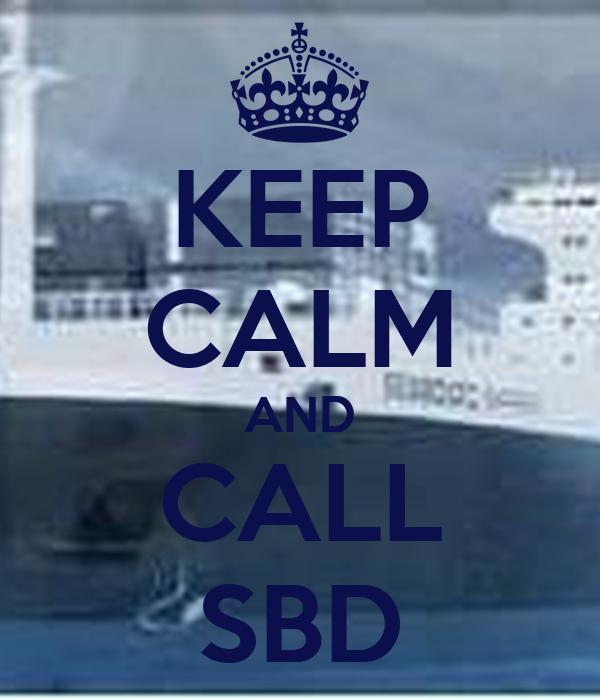 KEEP CALM AND CALL SBD