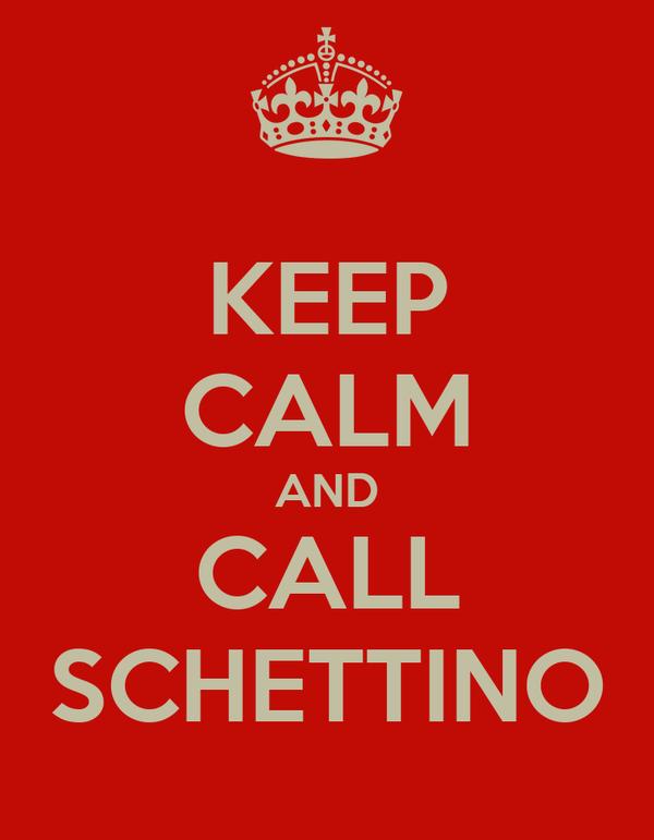KEEP CALM AND CALL SCHETTINO