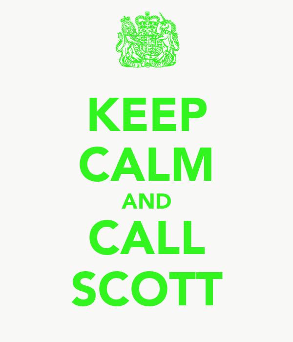 KEEP CALM AND CALL SCOTT