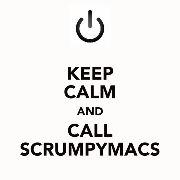 KEEP CALM AND CALL SCRUMPYMACS