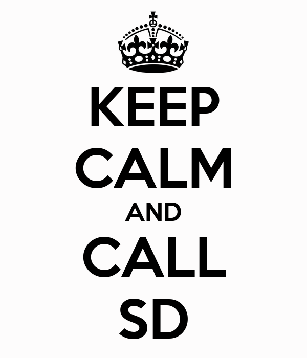 KEEP CALM AND CALL SD