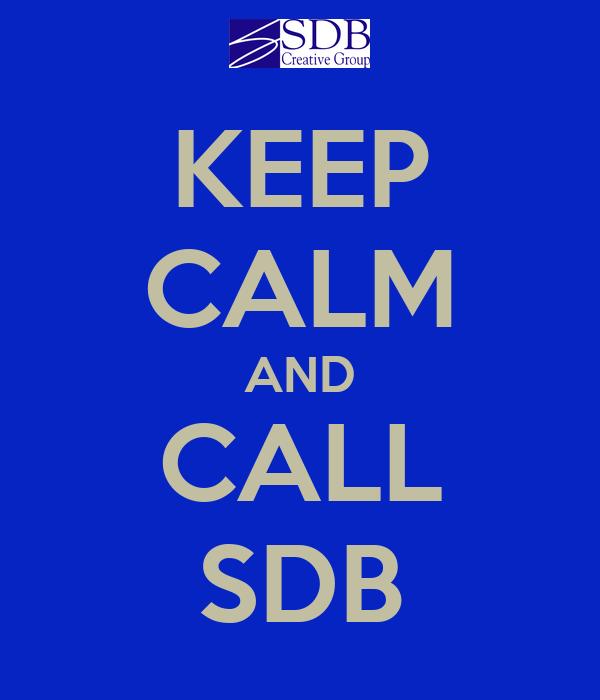 KEEP CALM AND CALL SDB