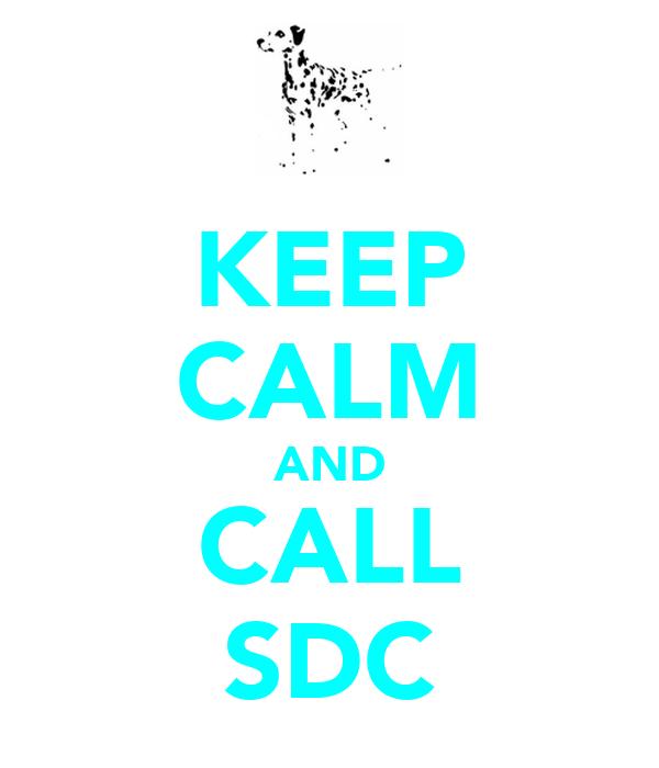 KEEP CALM AND CALL SDC