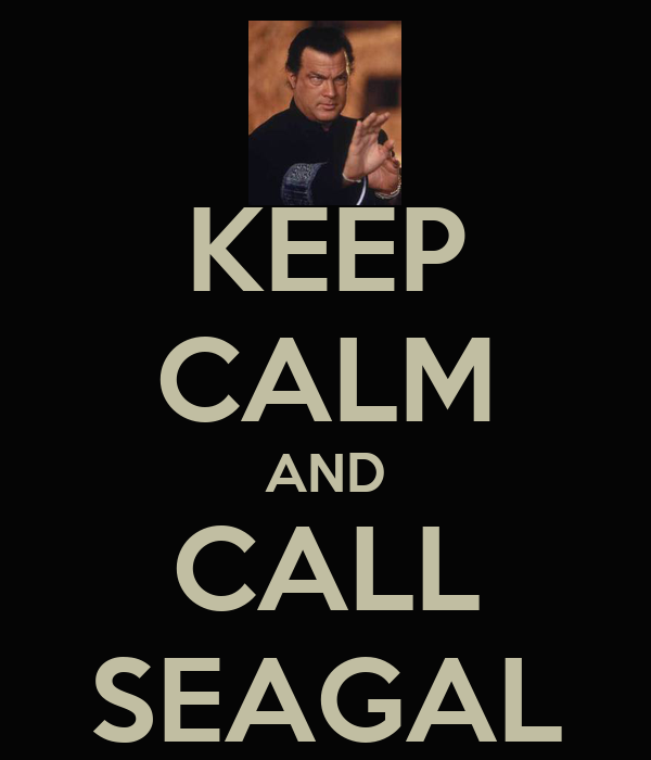 KEEP CALM AND CALL SEAGAL