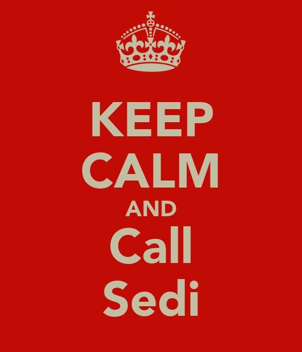 KEEP CALM AND Call Sedi