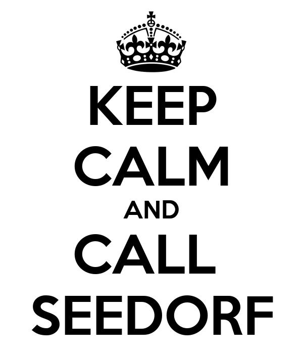 KEEP CALM AND CALL  SEEDORF