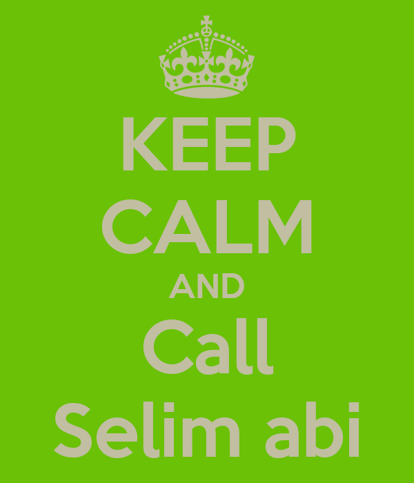 KEEP CALM AND Call Selim abi