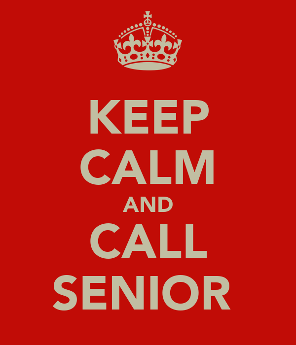 KEEP CALM AND CALL SENIOR