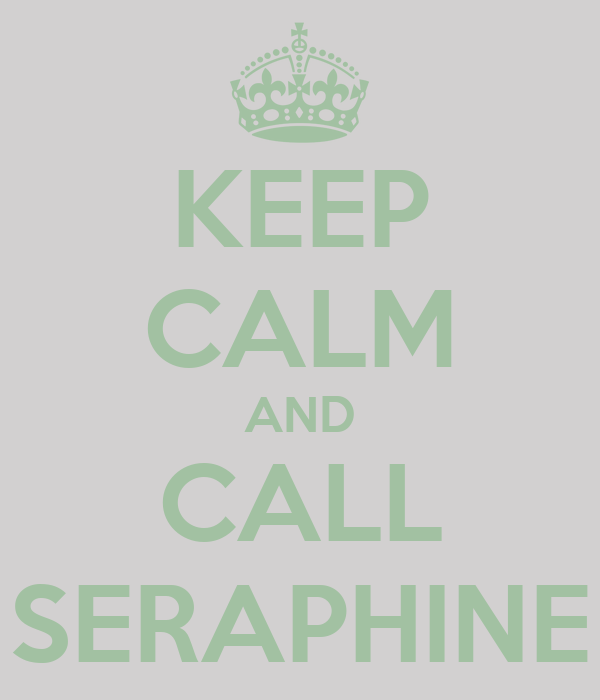 KEEP CALM AND CALL SERAPHINE