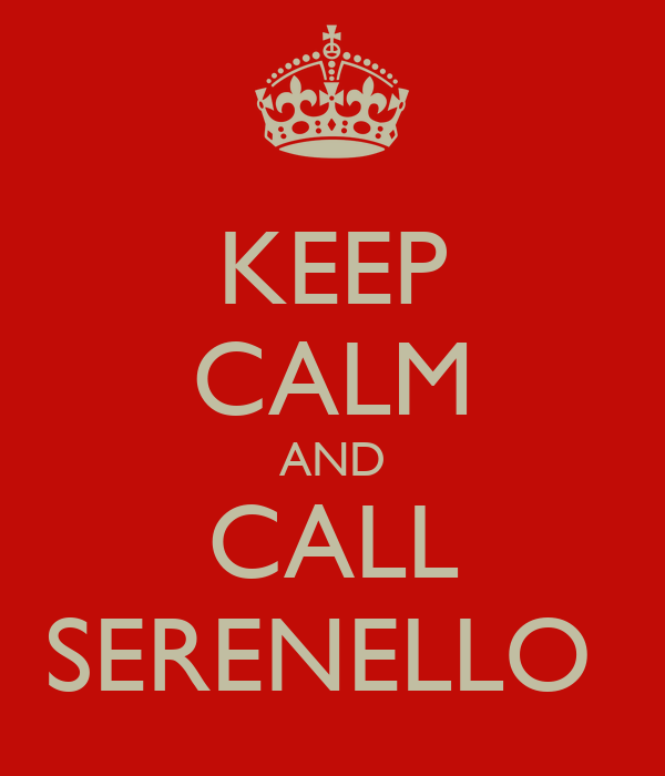 KEEP CALM AND CALL SERENELLO