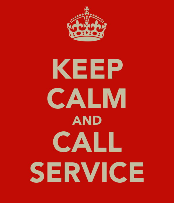 KEEP CALM AND CALL SERVICE