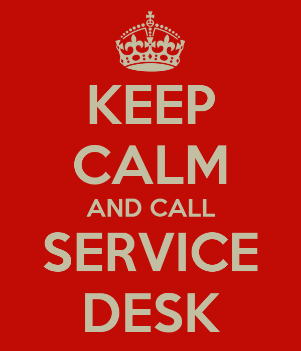 KEEP CALM AND CALL SERVICE DESK