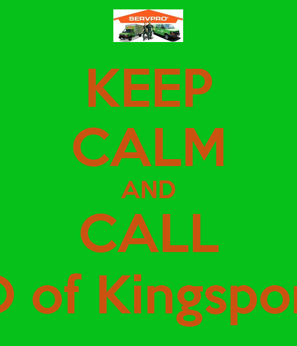 KEEP CALM AND CALL SERVPRO of Kingsport/ Bristol