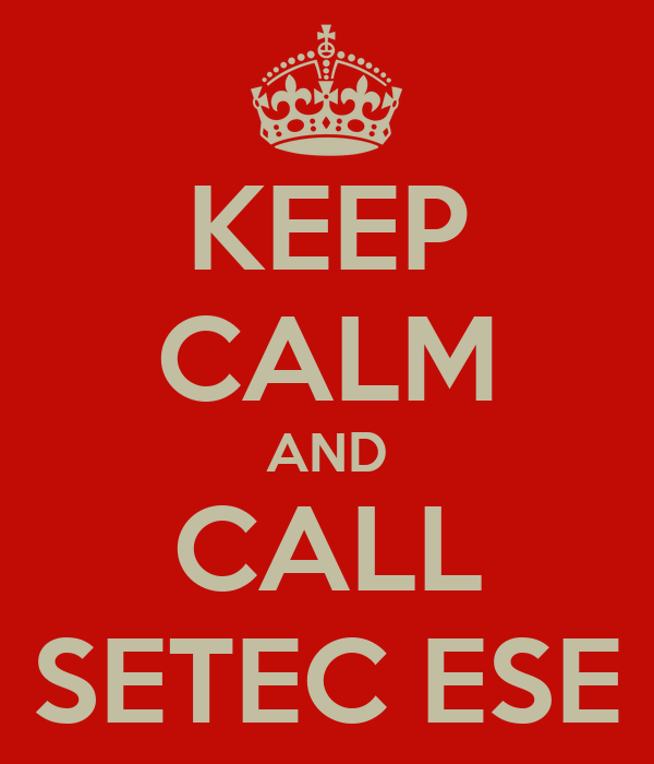 KEEP CALM AND CALL SETEC ESE