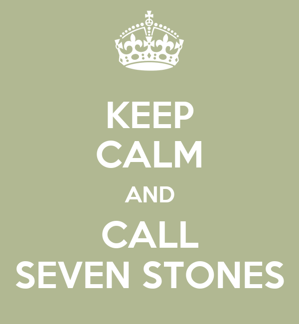 KEEP CALM AND CALL SEVEN STONES