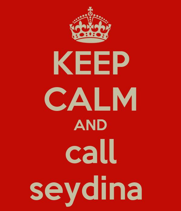 KEEP CALM AND call seydina