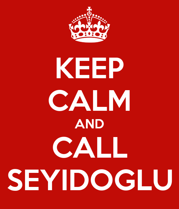 KEEP CALM AND CALL SEYIDOGLU