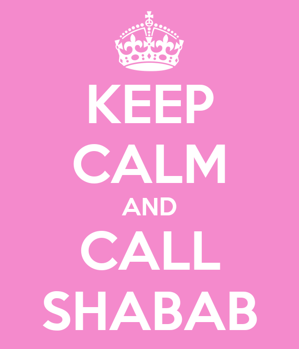 KEEP CALM AND CALL SHABAB