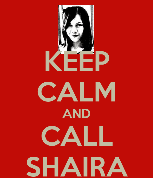 KEEP CALM AND CALL SHAIRA