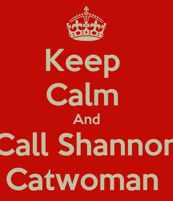 Keep  Calm  And Call Shannon Catwoman
