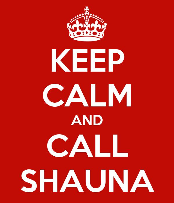KEEP CALM AND CALL SHAUNA
