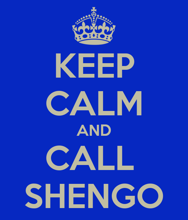 KEEP CALM AND CALL  SHENGO