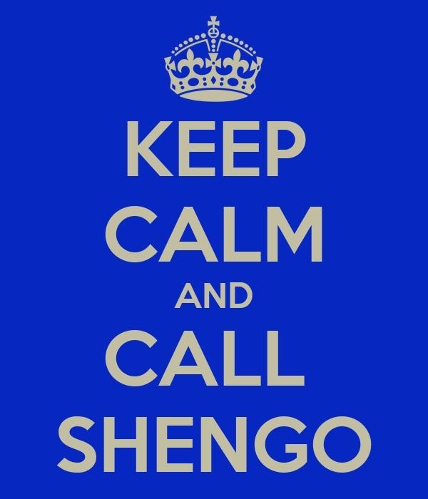 KEEP CALM AND CALL  SHENGO