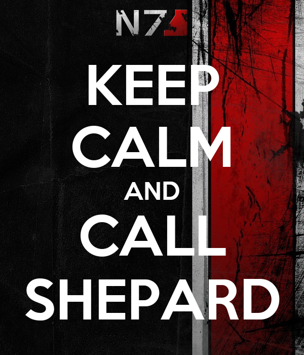KEEP CALM AND CALL SHEPARD