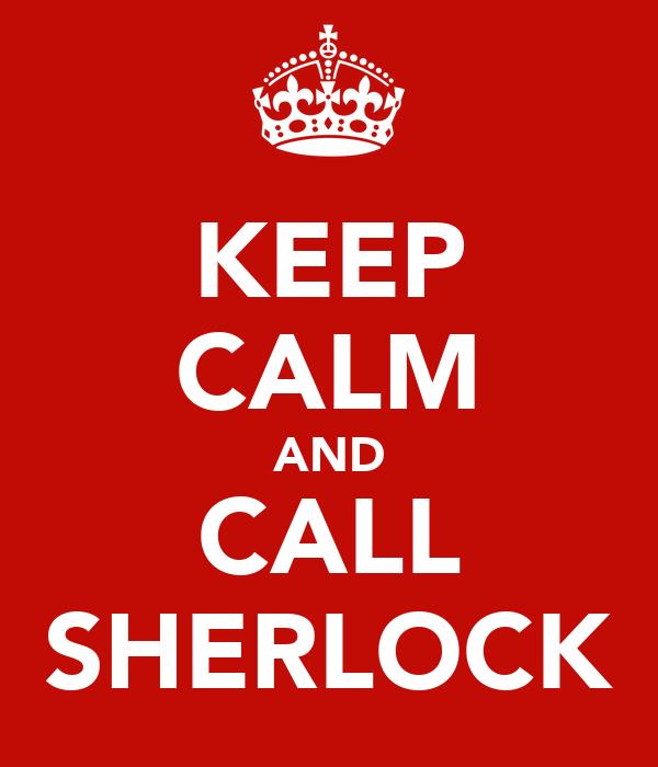 KEEP CALM AND CALL SHERLOCK
