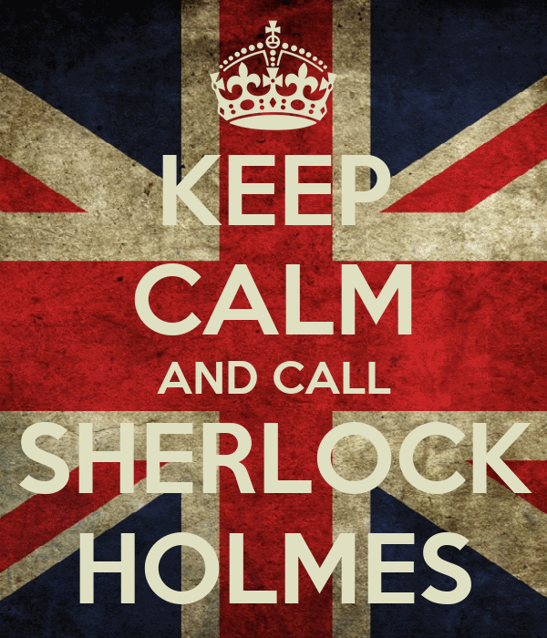KEEP CALM AND CALL  SHERLOCK  HOLMES