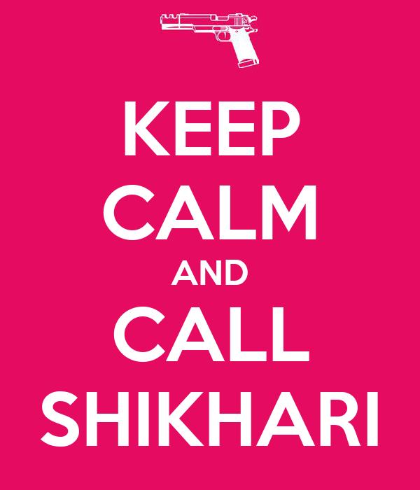 KEEP CALM AND CALL SHIKHARI