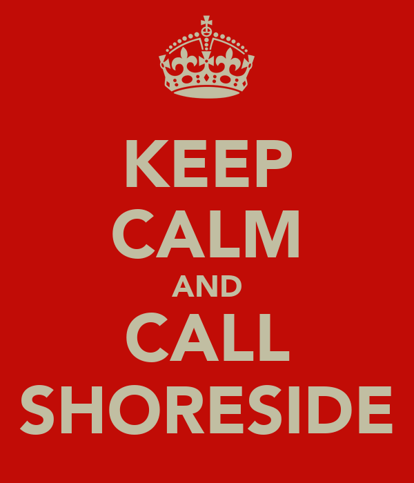 KEEP CALM AND CALL SHORESIDE