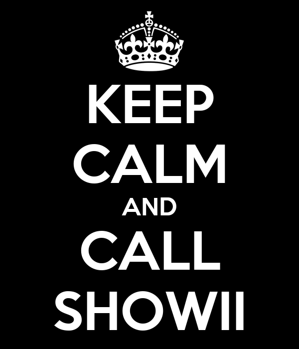 KEEP CALM AND CALL SHOWII