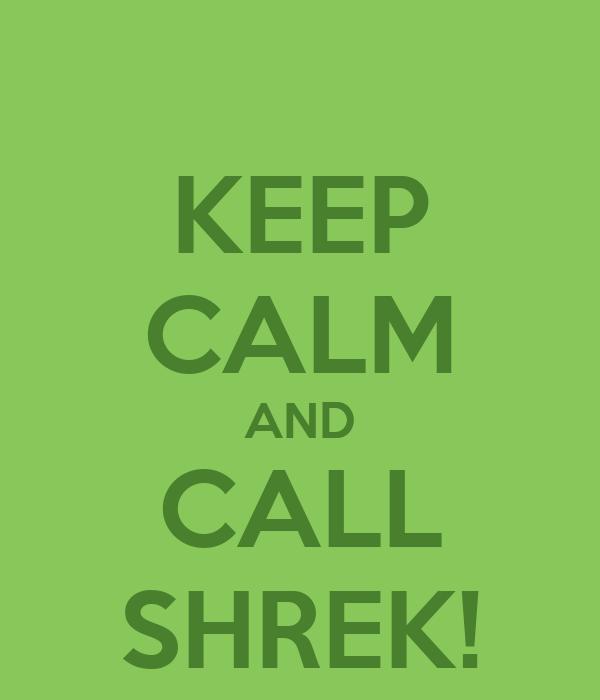 KEEP CALM AND CALL SHREK!