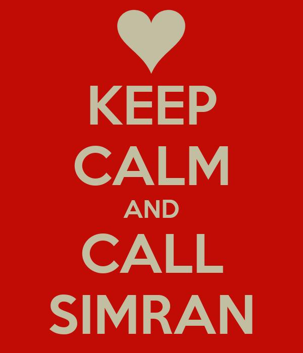 KEEP CALM AND CALL SIMRAN