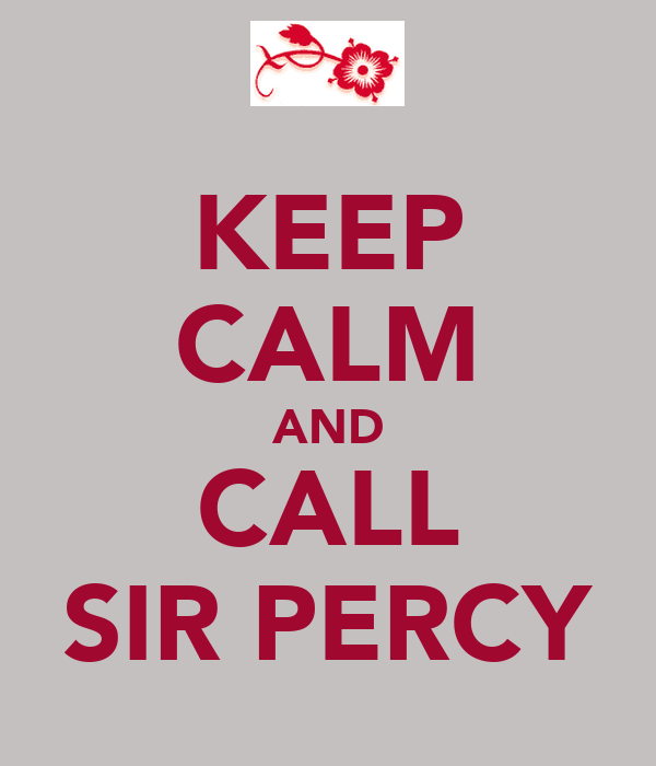 KEEP CALM AND CALL SIR PERCY