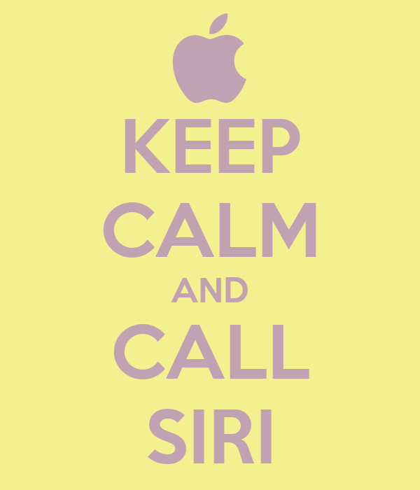 KEEP CALM AND CALL SIRI