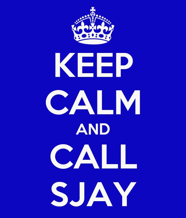 KEEP CALM AND CALL SJAY