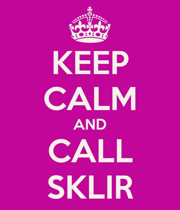 KEEP CALM AND CALL SKLIR