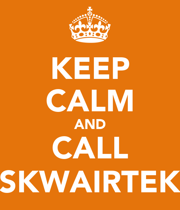 KEEP CALM AND CALL SKWAIRTEK