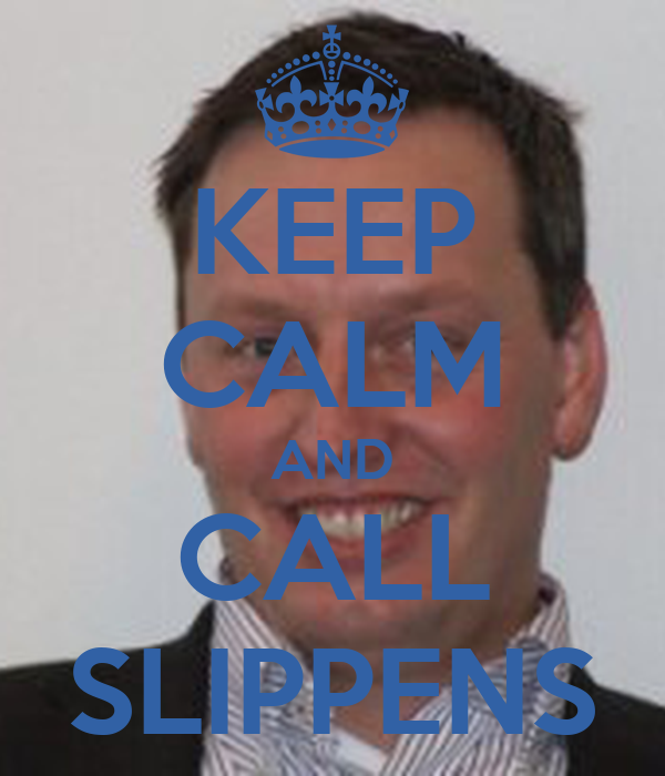 KEEP CALM AND CALL SLIPPENS