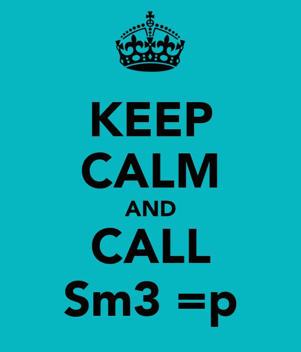 KEEP CALM AND CALL Sm3 =p