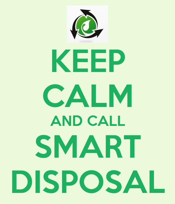 KEEP CALM AND CALL SMART DISPOSAL
