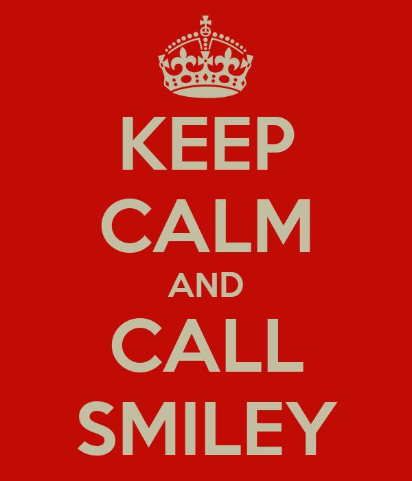 KEEP CALM AND CALL SMILEY