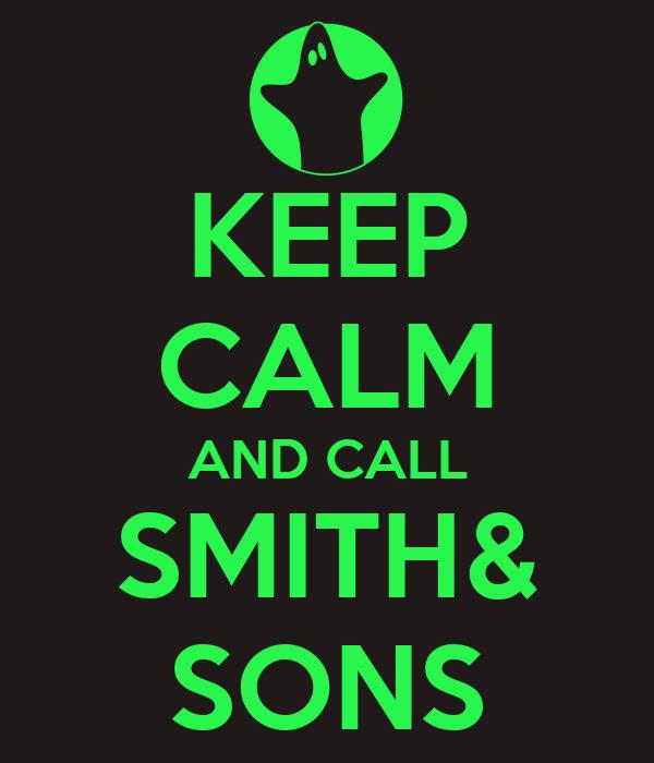 KEEP CALM AND CALL SMITH& SONS