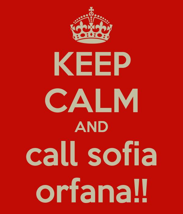 KEEP CALM AND call sofia orfana!!