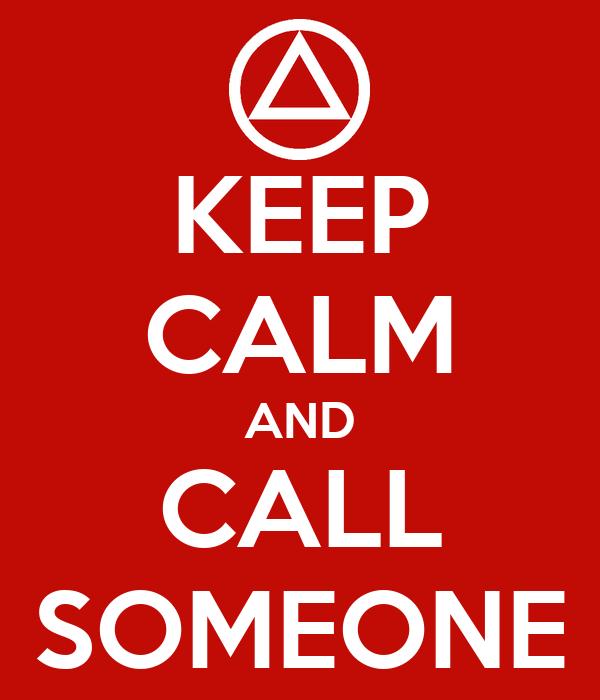 KEEP CALM AND CALL SOMEONE