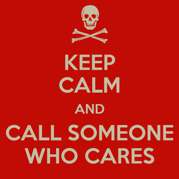 KEEP CALM AND CALL SOMEONE WHO CARES