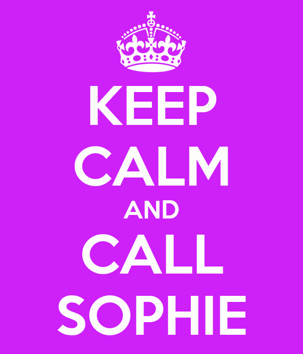 KEEP CALM AND CALL SOPHIE
