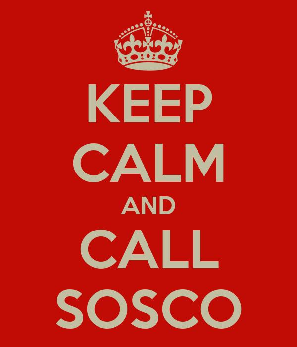 KEEP CALM AND CALL SOSCO